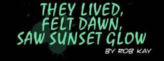 They Lived, Saw Dawn, Felt Sunset Glow